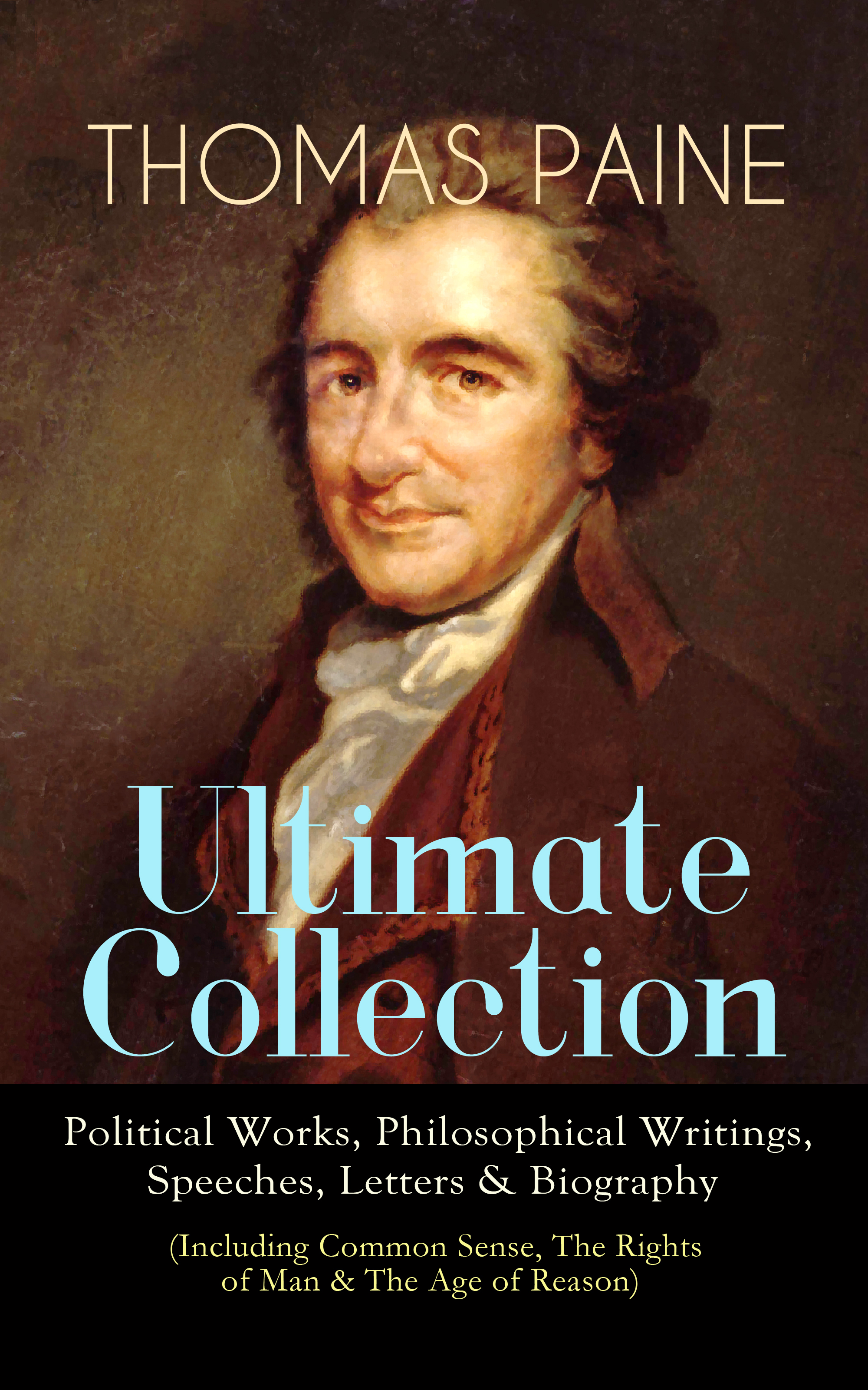Thomas Paine THOMAS PAINE Ultimate Collection: Political Works, Philosophical Writings, Speeches, Letters & Biography (Including Common Sense, The Rights of Man & The Age of Reason) w northcutt mitterrand a political biography