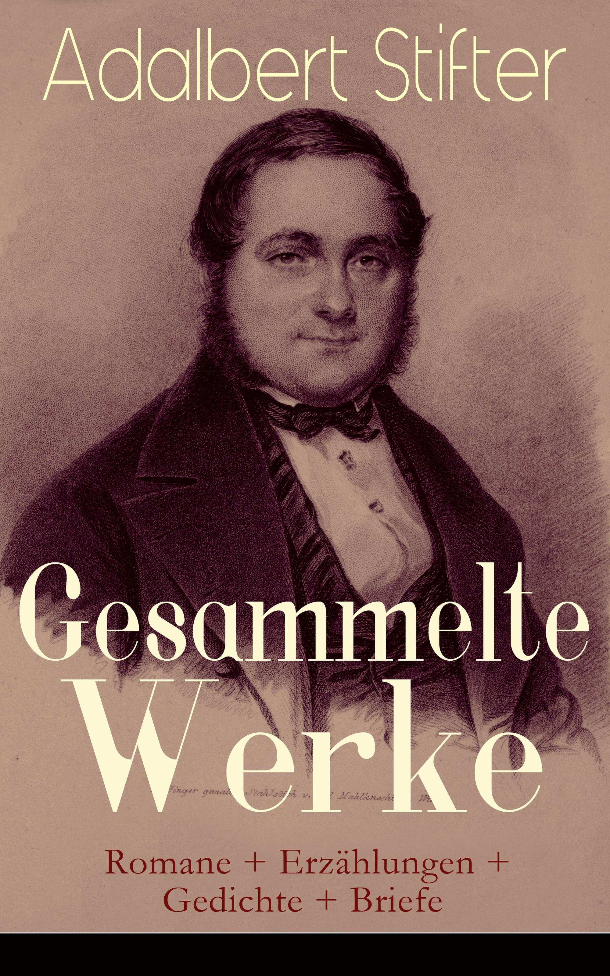 Adalbert Stifter Gesammelte Werke: Romane + Erzählungen + Gedichte + Briefe louise otto gesammelte werke romane frauenbewegung essays biografien gedichte