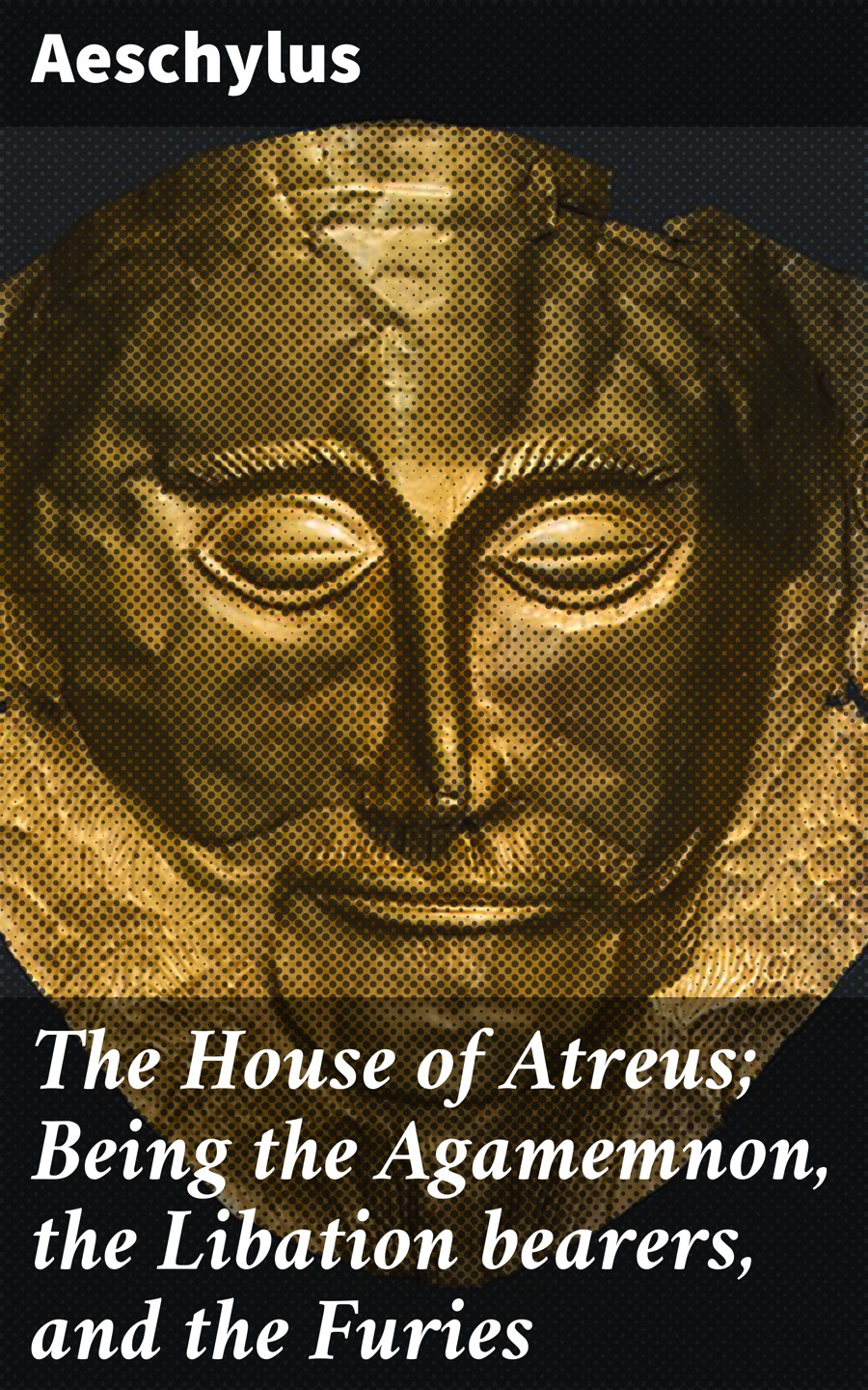 Aeschylus The House of Atreus; Being the Agamemnon, the Libation bearers, and the Furies the damage manual