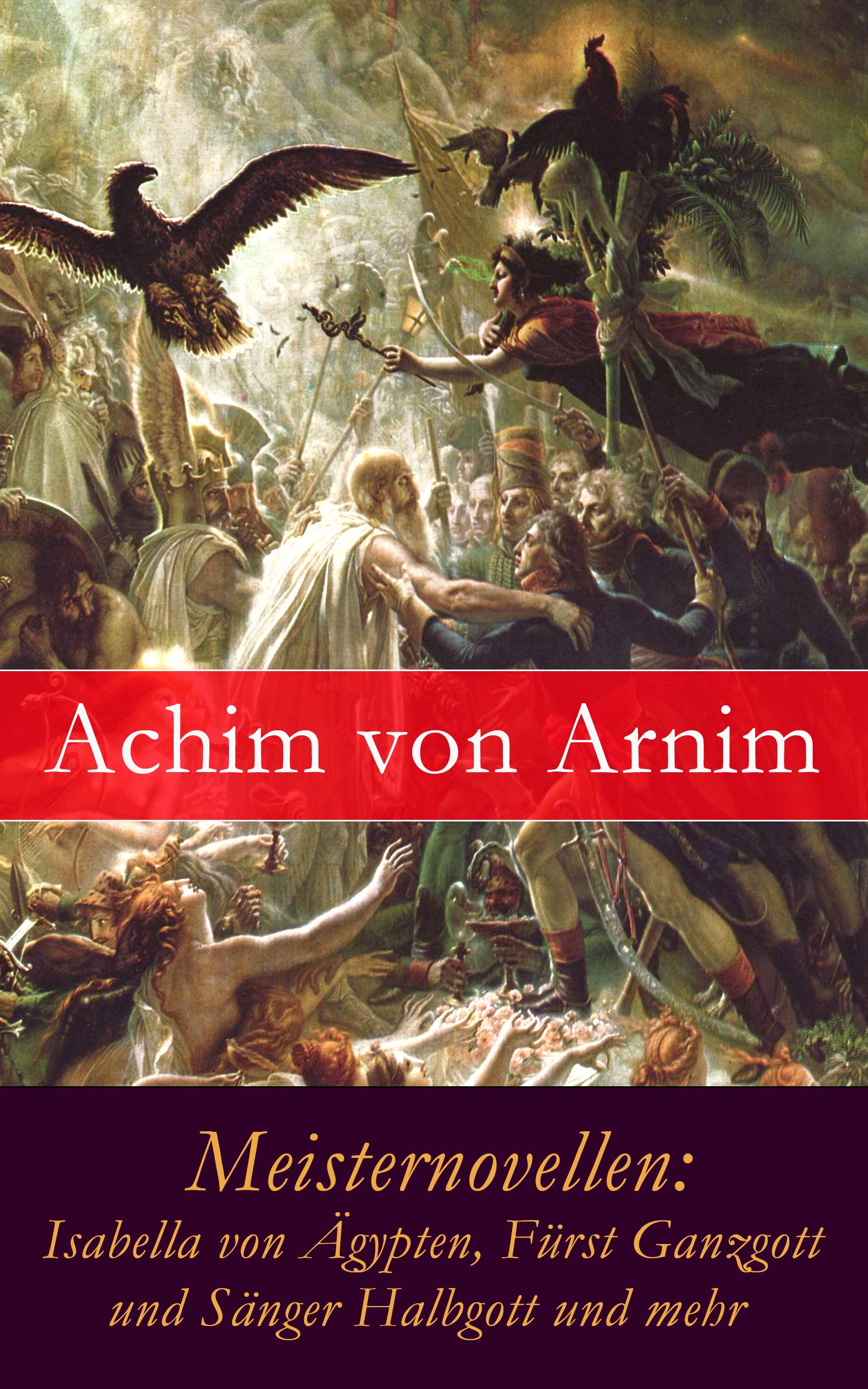 цены Achim von Arnim Meisternovellen: Isabella von Ägypten, Fürst Ganzgott und Sänger Halbgott und mehr
