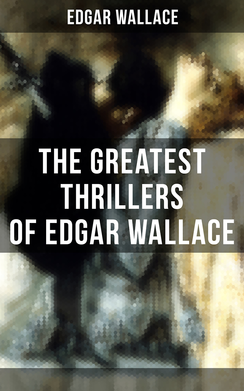 Edgar Wallace The Greatest Thrillers of Edgar Wallace wallace edgar the secret house
