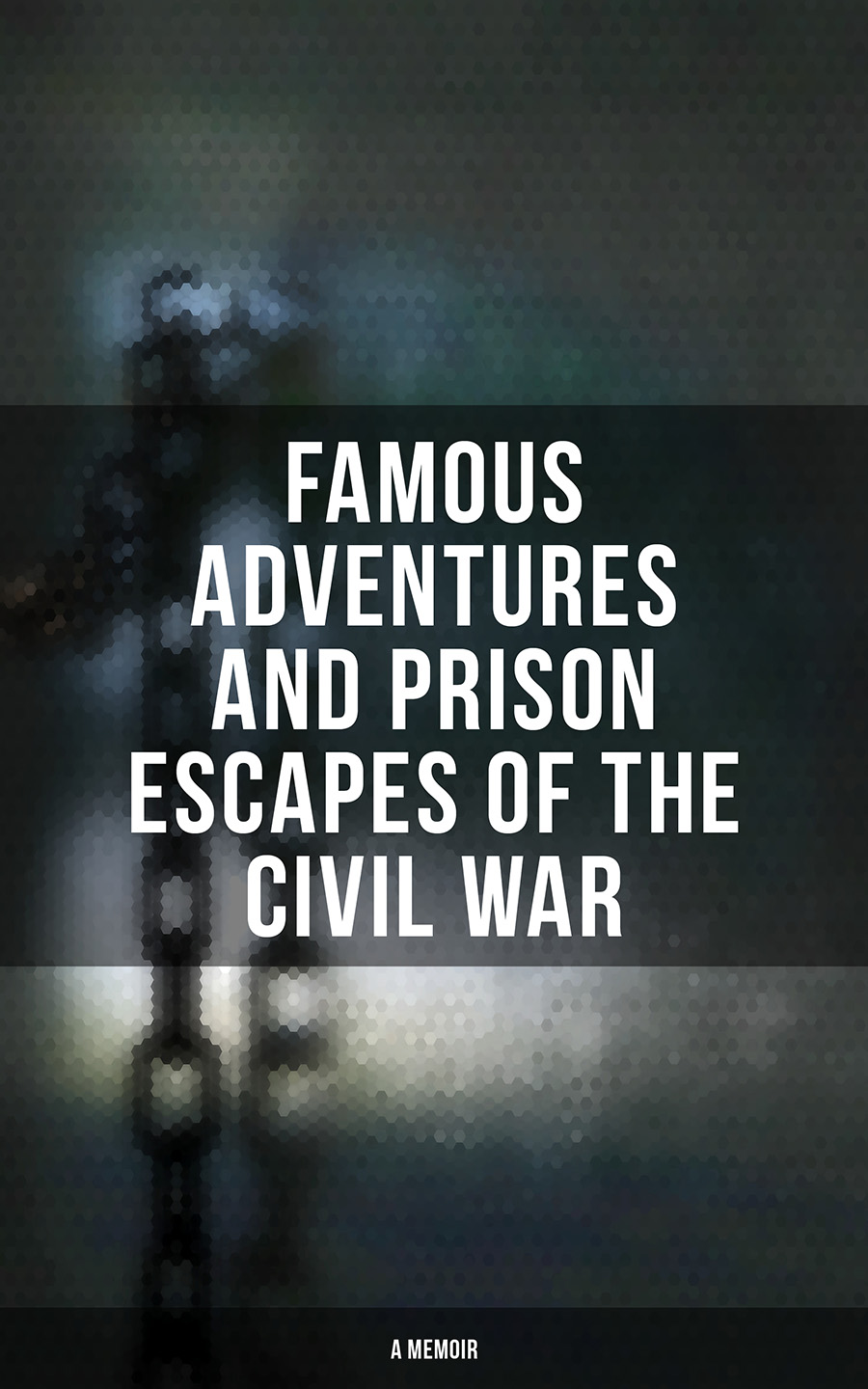 William Pittenger Famous Adventures and Prison Escapes of the Civil War (A Memoir) judyth gregory smith myanmar a memoir of loss and recovery