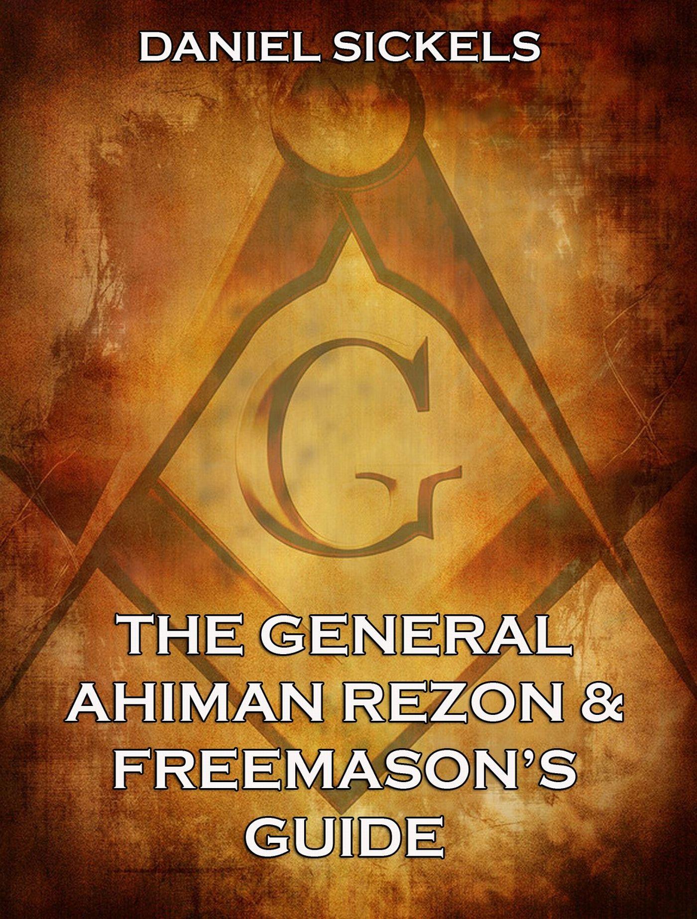 Daniel Sickels The General Ahiman Rezon & Freemason's Guide daniel brian the definitive guide to berkeley db xml