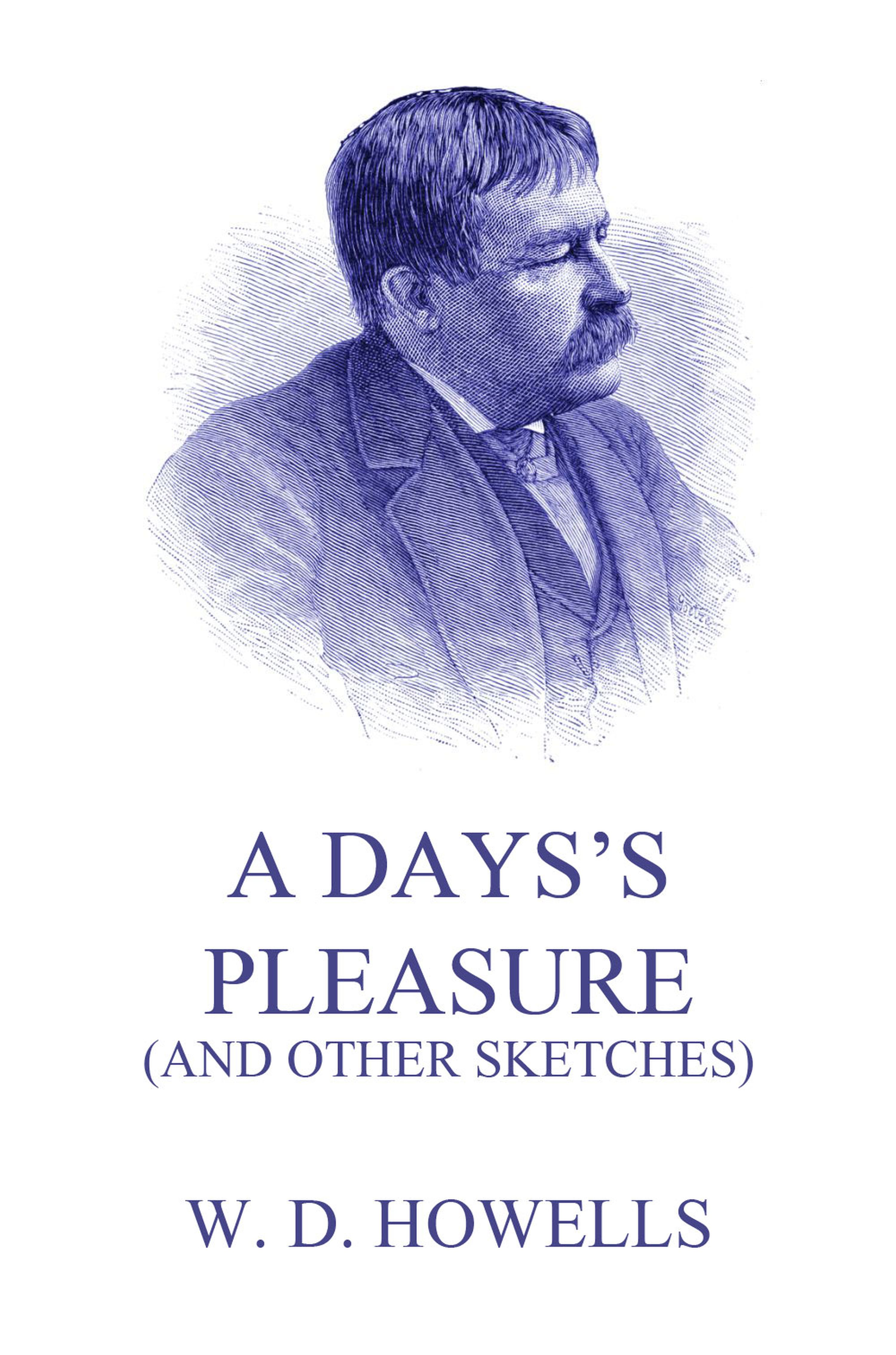 William Dean Howells A Day's Pleasure (And Other Sketches) william beveridge private thoughts on religion and a christian life in two parts by william beveridge