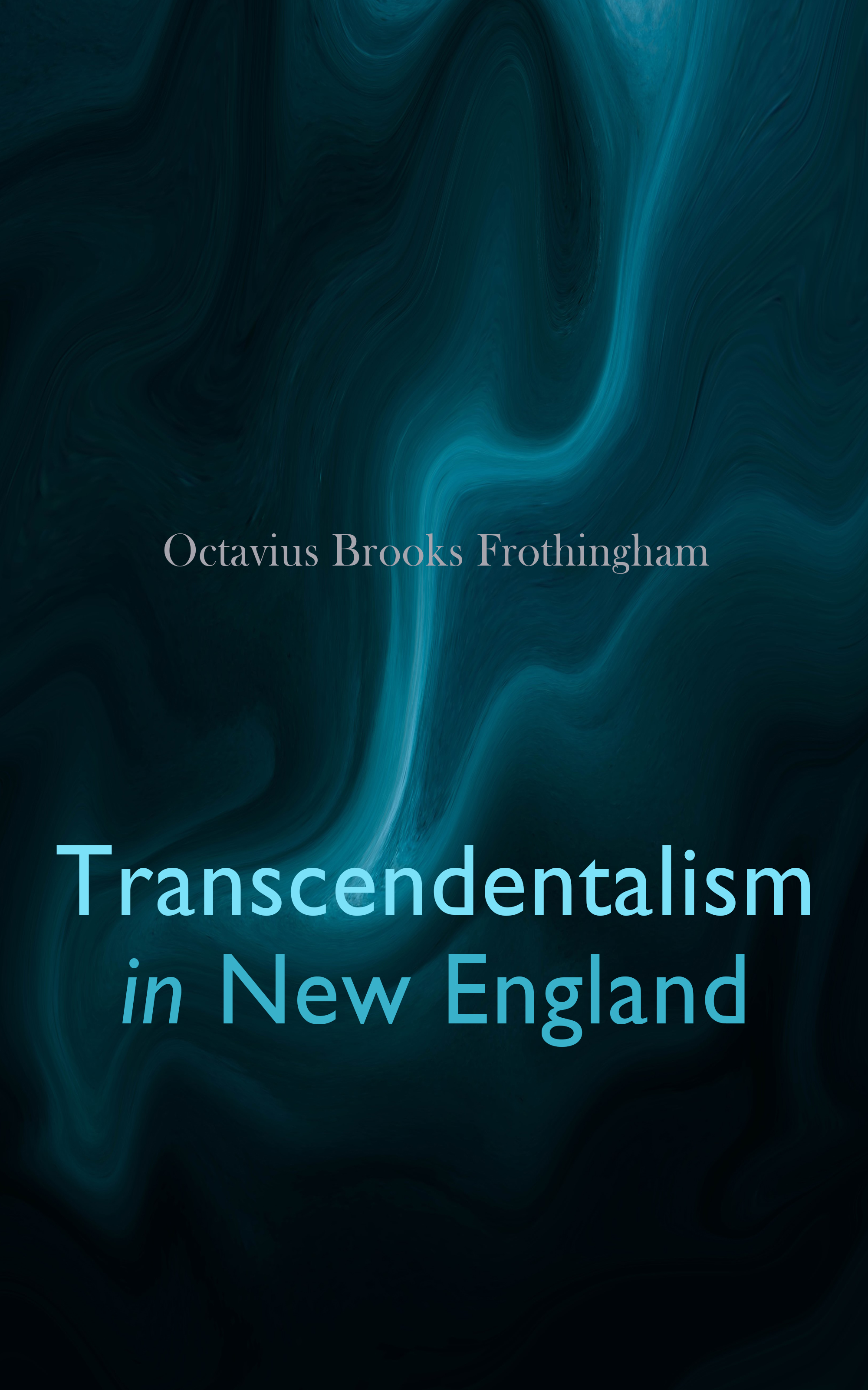Octavius Brooks Frothingham Transcendentalism in New England octavius winslow the lights and shadows of spiritual life