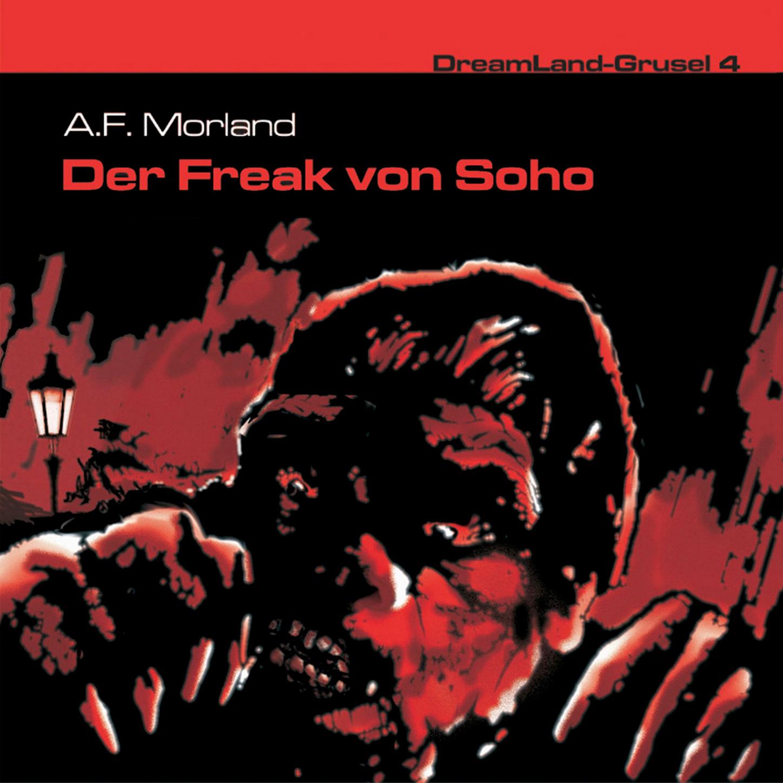 A. F. Morland Dreamland Grusel, Folge 4: Der Freak von Soho freak vol 4