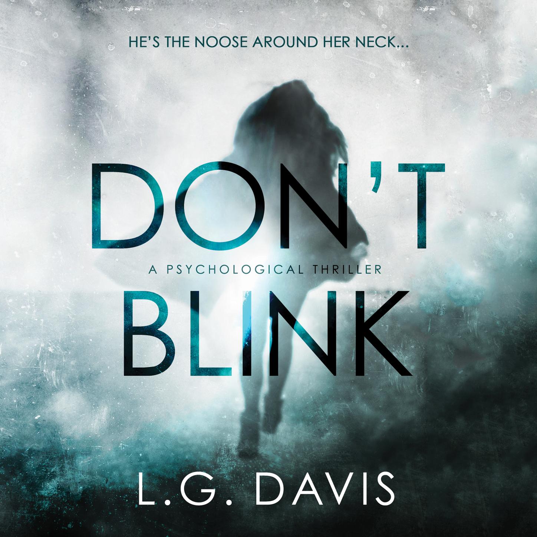 L.G. Davis Don't Blink - A Gripping Psychological Thriller (Unabridged) amanda brittany her last lie a gripping psychological thriller with a shocking twist