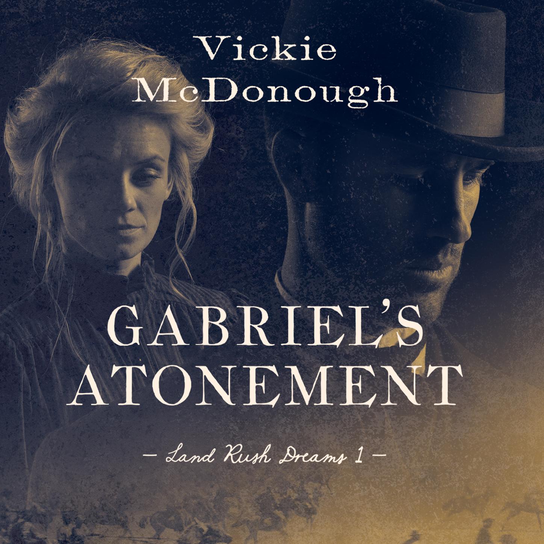 Vickie McDonough Gabriel's Atonement - Land Rush Dreams 1 (Unabridged)