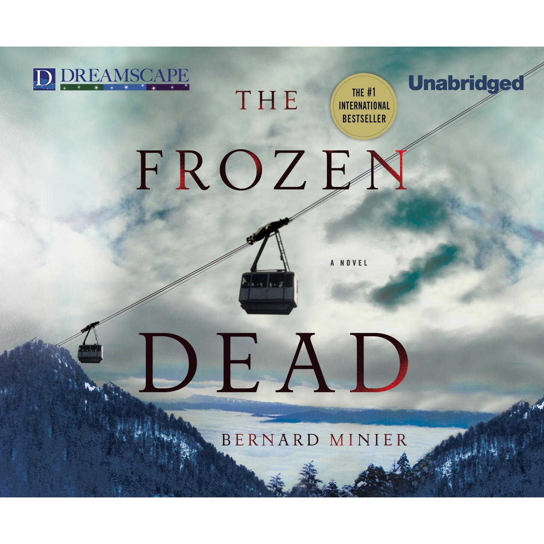 Бернар Миньер The Frozen Dead - Commandant Martin Servaz 1 (Unabridged)