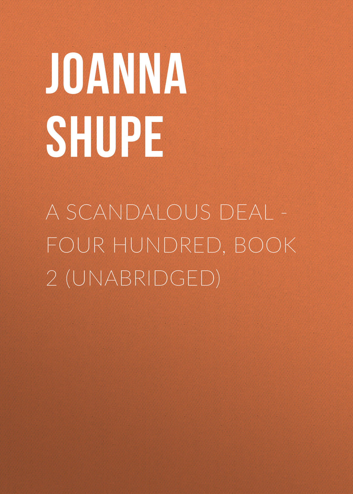 Joanna Shupe A Scandalous Deal - Four Hundred, Book 2 (Unabridged) scandalous mackenzies