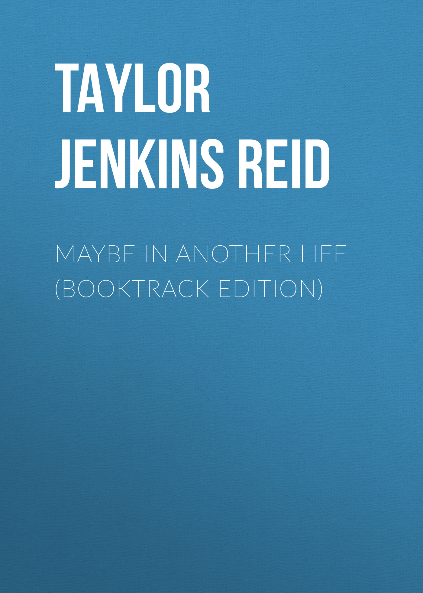 Taylor Jenkins Reid Maybe In Another Life (Booktrack Edition)