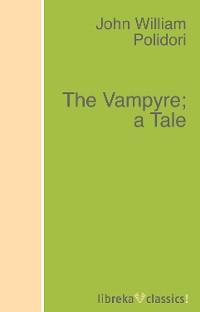 John William Polidori The Vampyre; a Tale