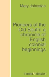 цена Mary Johnston Pioneers of the Old South: a chronicle of English colonial beginnings онлайн в 2017 году