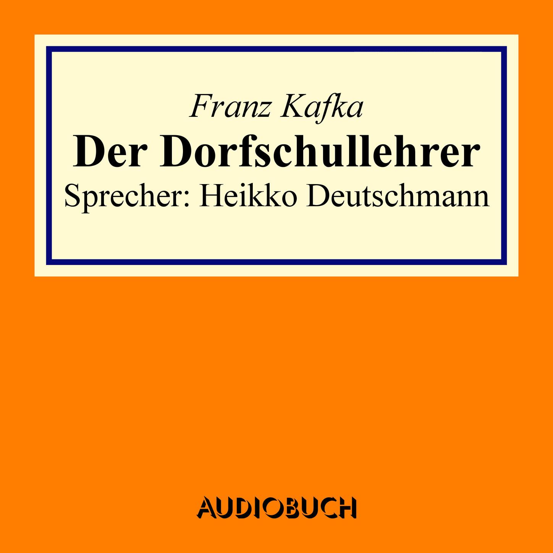 цена Franz Kafka Der Dorfschullehrer (gekürzt) онлайн в 2017 году