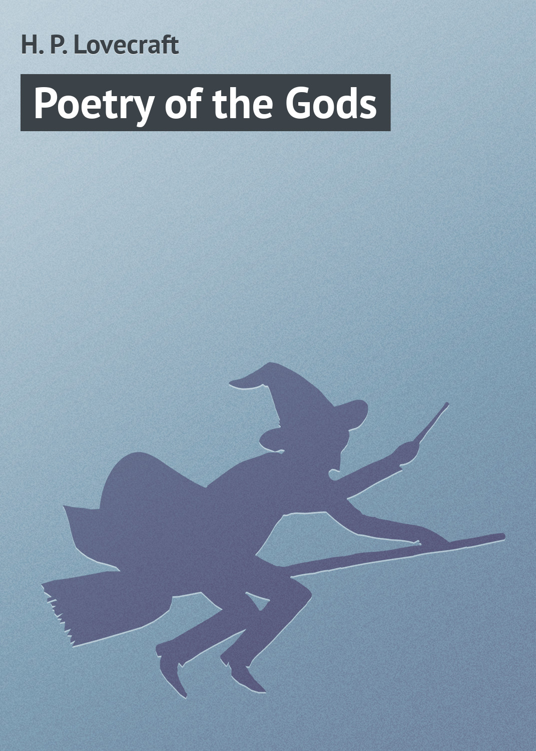 Howard Phillips Lovecraft Poetry of the Gods