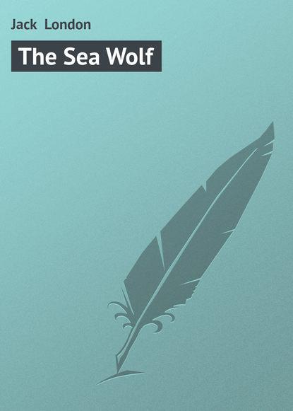 the sea wolf Джек Лондон The Sea Wolf