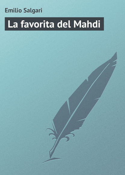 Emilio Salgari La favorita del Mahdi emilio salgari la reina de los caribes