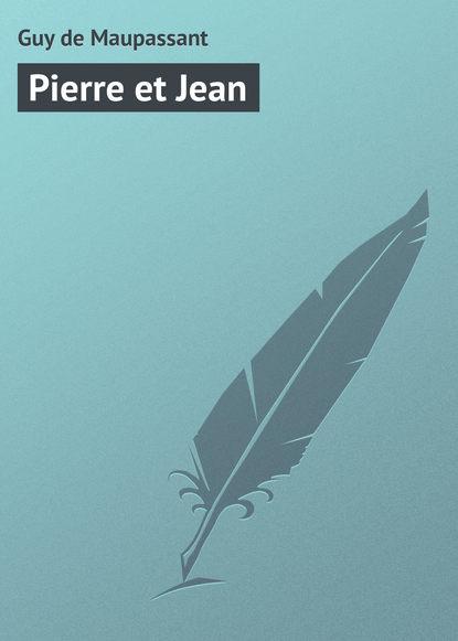 Ги де Мопассан Pierre et Jean цена 2017
