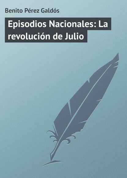 Фото - Benito Pérez Galdós Episodios Nacionales: La revolución de Julio benito pérez galdós episodios nacionales la colección completa 1 5