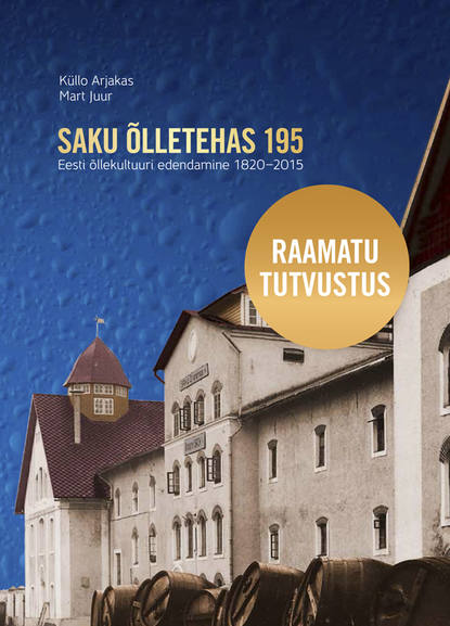 Фото - Mart Juur Saku Õlletehas 195. Eesti Õllekultuuri edendamine 1820–2015 jaak juske eesti kummituslossid