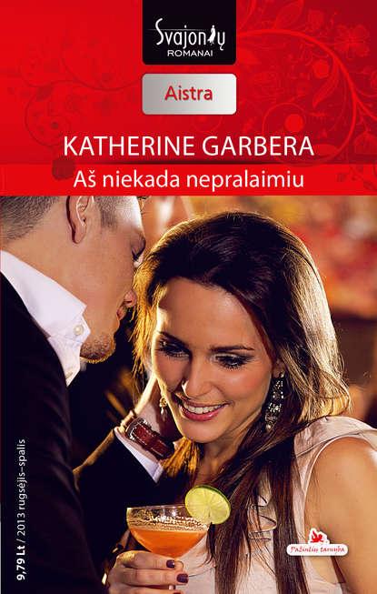 Katherine Garbera Aš niekada nepralaimiu lauren canan atrodo man reikia vyro