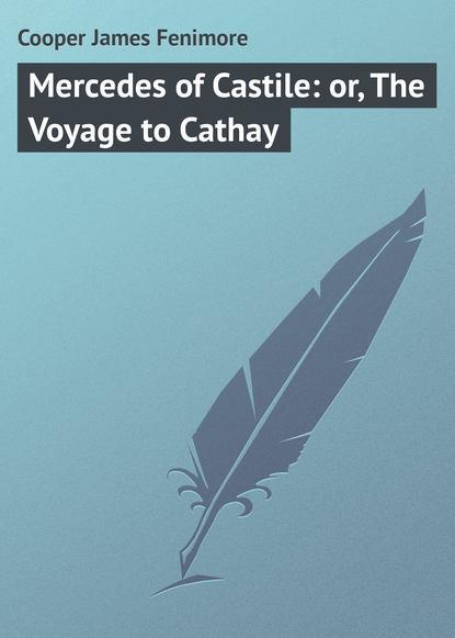 Джеймс Фенимор Купер Mercedes of Castile: or, The Voyage to Cathay недорого