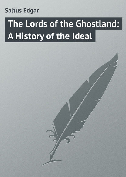 Saltus Edgar The Lords of the Ghostland: A History of the Ideal saltus edgar the truth about tristrem varick a novel