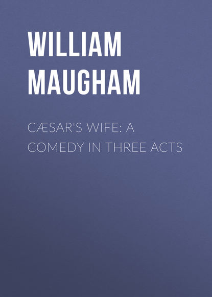 Фото - Уильям Сомерсет Моэм Cæsar's Wife: A Comedy in Three Acts spokeshave a comedy of errors in seven acts