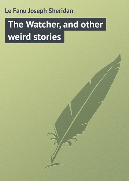Le Fanu Joseph Sheridan The Watcher, and other weird stories joseph sheridan le fanu the watcher and other weird stories