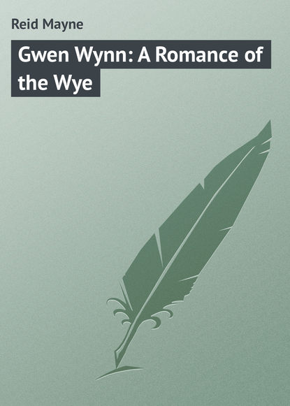 Майн Рид Gwen Wynn: A Romance of the Wye майн рид the headless horseman a strange tale of texas