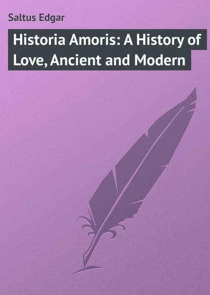 Saltus Edgar Historia Amoris: A History of Love, Ancient and Modern saltus edgar the truth about tristrem varick a novel