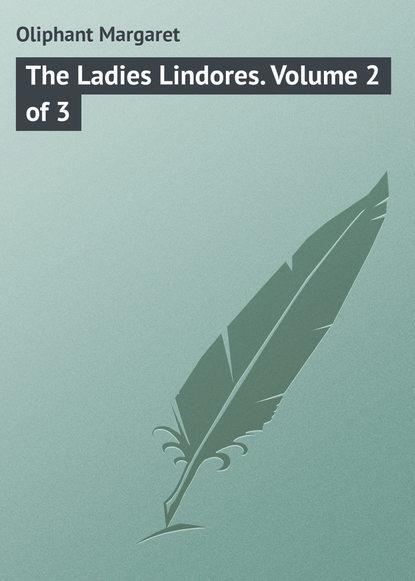 Маргарет Олифант The Ladies Lindores. Volume 2 of 3 маргарет олифант the sorceress volume 1 of 3