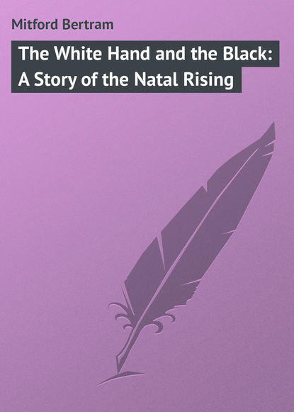 Mitford Bertram The White Hand and the Black: A Story of the Natal Rising the mitford murders