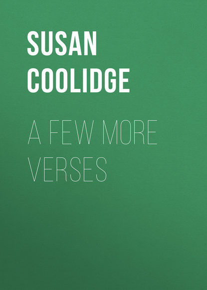 Coolidge Susan A Few More Verses susan coolidge the collected works of susan coolidge 7 novels 35 short stories essays