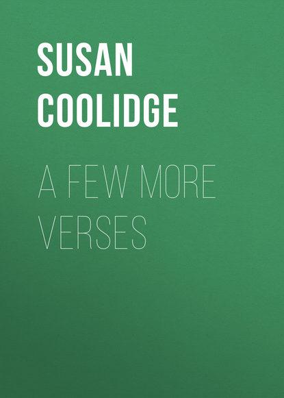 Фото - Coolidge Susan A Few More Verses susan coolidge the collected works of susan coolidge 7 novels 35 short stories essays