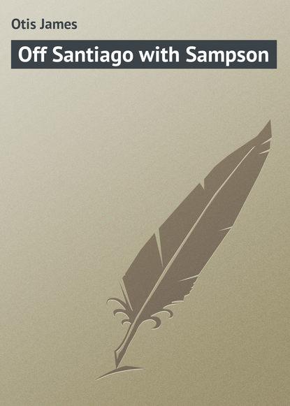 Otis James Off Santiago with Sampson mark sampson sad peninsula