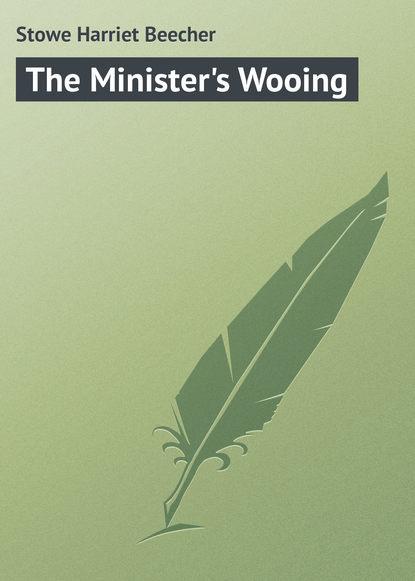Бичер-Стоу Гарриет : The Minister's Wooing
