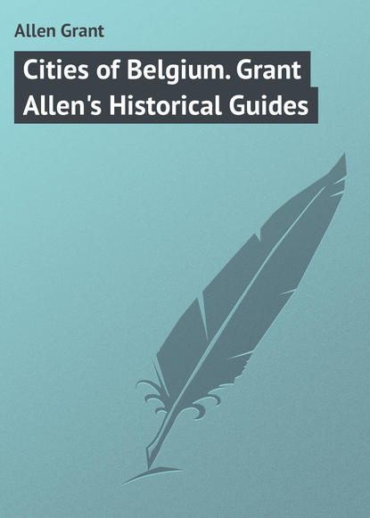 Allen Grant Cities of Belgium. Grant Allen's Historical Guides allen grant miss cayley s adventures