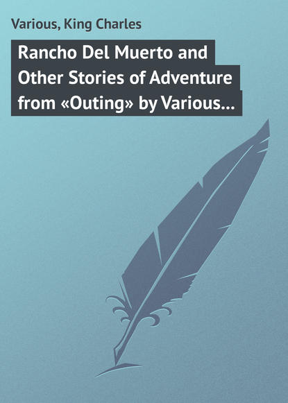 Various Rancho Del Muerto and Other Stories of Adventure from «Outing» by Various Authors недорого