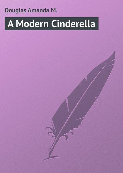 Douglas Amanda M. A Modern Cinderella alcott l m a modern cinderella and other stories