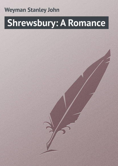 Weyman Stanley John Shrewsbury: A Romance недорого