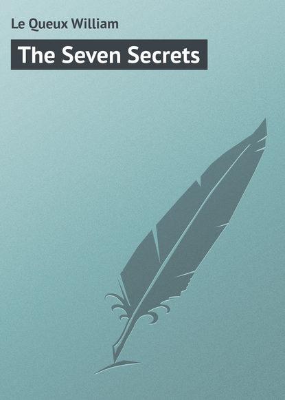 Фото - Le Queux William The Seven Secrets william j daugherty executive secrets
