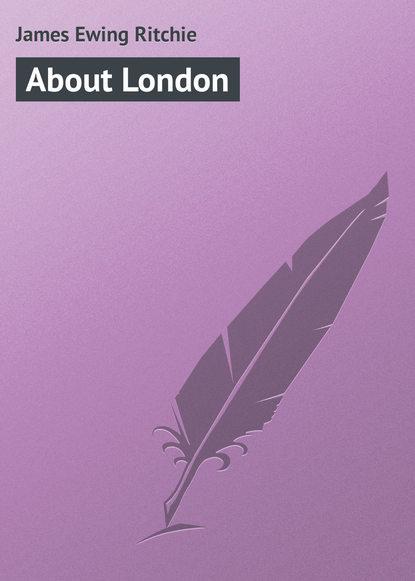 James Ewing Ritchie About London недорого