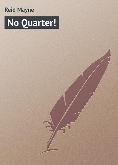 Фото - Майн Рид No Quarter! майн рид т охотники за скальпами бандолеро поэзия