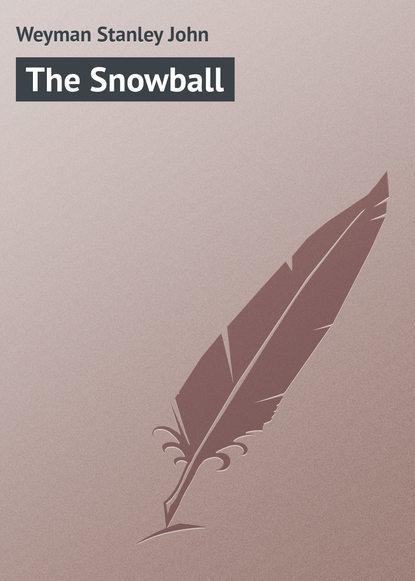 Weyman Stanley John The Snowball