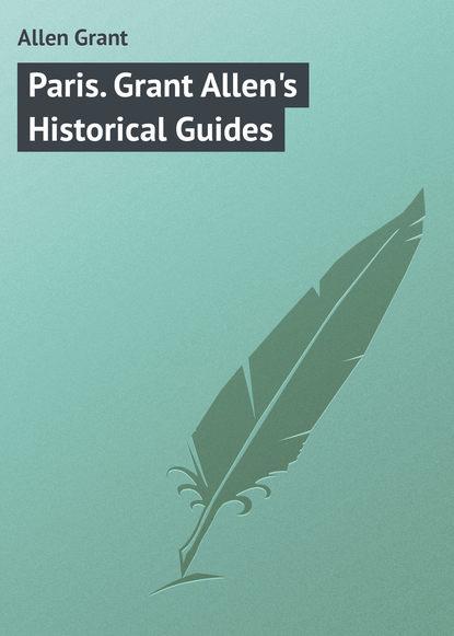 Allen Grant Paris. Grant Allen's Historical Guides allen grant strange stories