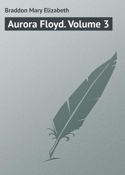 Мэри Элизабет Брэддон Aurora Floyd. Volume 3 недорого