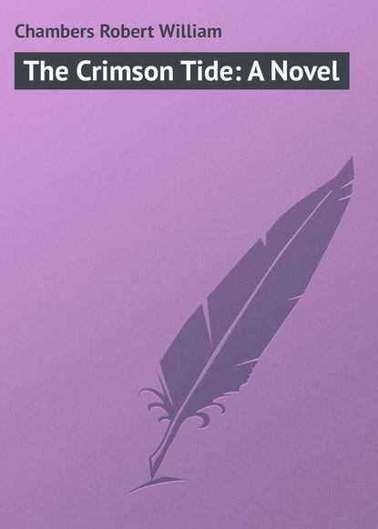 Chambers Robert William The Crimson Tide: A Novel chambers robert william the moonlit way a novel