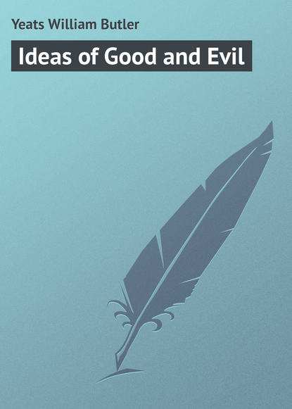 William Butler Yeats Ideas of Good and Evil william butler yeats the collected works in verse and prose of william butler yeats volume 6 of 8 ideas of good and evil