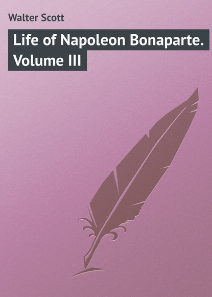 Вальтер Скотт Life of Napoleon Bonaparte. Volume III недорого